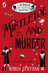 Mistletoe and Murder (Murder Most Unladylike Mysteries #5) by Robin Stevens #WinterReads