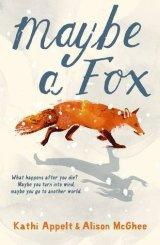 Maybe a Fox by Kathi Appelt & AlisonMcGhee