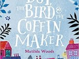 The Boy, The Bird and The Coffin Maker by Matilda Woods