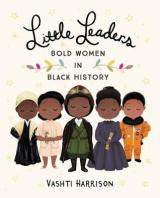 Reasons to read… Little Leaders: Bold Women in Black History by Vashti Harrison
