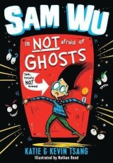 Sam Wu is Not Afraid of Ghosts by Katie & Kevin Tsang with Nathan Reed (Illustrator)