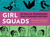 Girl Squads: 20 Female Friendships That Changed History by Sam Maggs & Jenn Woodall