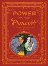 Power to the Princess: 15 Favorite Fairytales Retold with Girl Power by Vita Murrow & Julia Bereciartu