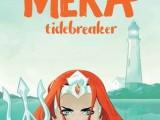 Mera: #Tidebreaker by Danielle Paige & Stephen Bryne (Illustrator)#BlogTour